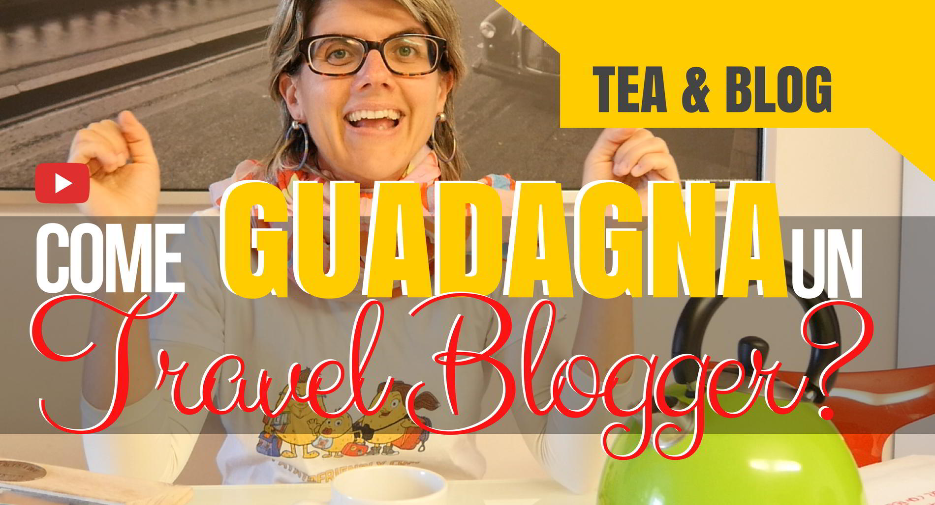 Come guadagna un travel blogger- Tea&Blog